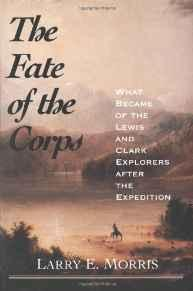 Fate of the Corps, The: What Became of the Lewis and Clark Explorers After the ExpeditionMorris, Larry E. - Product Image