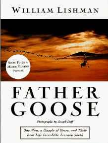 Father Goose: One Man, a Gaggle of Geese, and Their Real Life Incredible Journey SouthLishman, William - Product Image