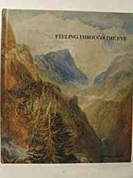 Feeling Through the Eye. The 'New' Landscape in Britain, 1800-1830Wilcox, Timothy - Product Image