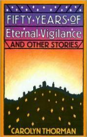 Fifty Years of Eternal Vigilance and Other StoriesThorman , Carolyn - Product Image