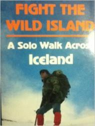 Fight the Wild Island: A Solo Walk Across IcelandEdwards, Ted - Product Image