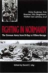 Fighting In Normandy: The German Army from D-Day to Villers-BocageIsby, David (EDITOR) - Product Image