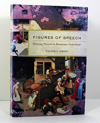 Figures of Speech - Picturing Proverbs in Renaissance Netherlands (SIGNED BY AUTHOR)Gibson, Walter S. - Product Image