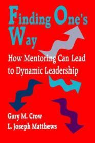 Finding One's Way: How Mentoring Can Lead to Dynamic LeadershipCrow, Gary M. - Product Image