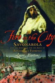 Fire in the City: Savonarola and the Struggle for the Soul of Renaissance FlorenceMartines, Lauro - Product Image