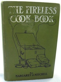Fireless Cook Book - A Manual of the Construction and Use of Appliances for Cooking by Retained Heat - With 250 Recipes, TheMitchell, Margaret J. - Product Image