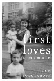 First Loves: A MemoirSolotaroff, Ted - Product Image
