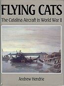 Flying Cats: The Catalina Aircraft in World War IIHendrie, Andrew - Product Image