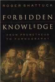 Forbidden Knowledge: From Prometheus to PornographyShattuck, Roger - Product Image
