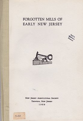 Forgotten Mills of Early New Jersey: Oil, Plaster, Bark, Indigo, Fanning, Tilt, Rolling and Slitting Mills, Nail and Screw MakingWeiss, Harry B. and Grace M. Weiss - Product Image