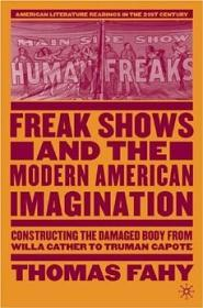 Freak shows and the modern American imagination : constructing the damaged body from Willa Cather to Truman CapoteFahy, Thomas Richard - Product Image