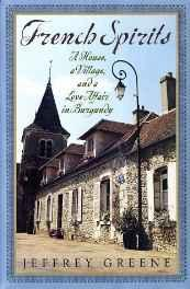 French spirits: a house, a village, and a love affair in BurgundayGreene, Jeffrey - Product Image