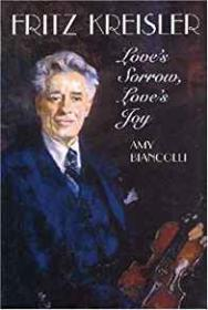 Fritz Kreisler : Love's Sorrow, Love's JoyBiancolli, Amy - Product Image
