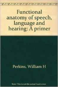 Functional anatomy of speech, language and hearing: A primerPerkins, William H, Illust. by: Kyle Perkins - Product Image