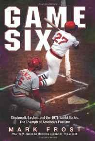 Game Six: Cincinnati, Boston, and the 1975 World Series: The Triumph of America's PastimeFrost, Mark - Product Image