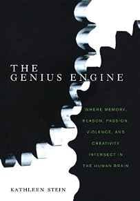Genius Engine, The: Where Memory, Reason, Passion, Violence, and Creativity Intersect in the Human BrainStein, Kathleen - Product Image