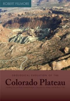 Geological evolution of the Colorado Plateau of eastern Utah and western Colorado, including the San Juan River, Natural Bridges, Canyonlands, Arches, and the Book CliffsFillmore, Robert - Product Image
