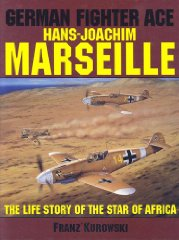 German Fighter Ace Hans-Joachim Marseille: The Life Story of the Star of AfricaKurowski, Franz - Product Image