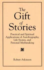 Gift of Stories, The: Practical and Spiritual Applications of Autobiography, Life Stories, and Personal MythmakingAtkinson, Robert - Product Image
