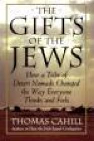 Gifts of the Jews, The : How a Tribe of Desert Nomads Changed the Way Everyone Thinks and FeelsCahill, Thomas - Product Image