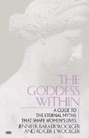 Goddess Within: A Guide to the Eternal Myths that Shape Women's LivesWoolger, Roger J. - Product Image