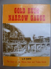 Gold rush narrow gauge: The story of the White Pass and Yukon RouteMartin, Cy - Product Image