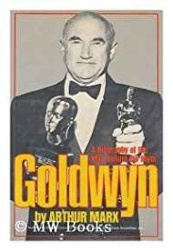 Goldwyn: A Biography of the Man Behind the Mythby: Marx, Arthur - Product Image