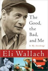 Good, the Bad, and Me, The : In My Anecdotageby: Wallach, Eli - Product Image