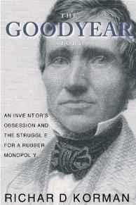 Goodyear Story, The: An Inventor's Obession and the Struggle for a Rubber MonopolyKorman, Richard - Product Image