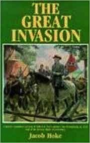 Great Invasion of 1863, Or, General Lee in Pennsylvania, The: Embracing an Account of the Strength and Organization of the Armies of the Potomac and NoHoke, Jacob - Product Image