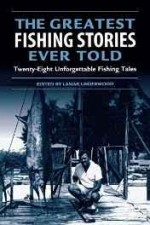 Greatest Fishing Stories Ever Told: Twenty-Eight Unforgettable Fishing Talesby: Underwood, Lamar (Editor) - Product Image