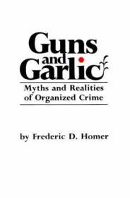 Guns and Garlic: Myths and Realities of Organized CrimeHomer, Frederic D. - Product Image