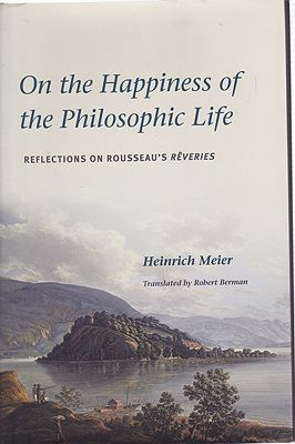 Happiness of the Philosophic Life - Reflections on Rousseau's Reveries, On theMeier, Heinrich - Product Image