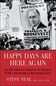 Happy Days Are Here Again: The 1932 Democratic Convention, the Emergence of FDRand How America Was Changed Foreverby: Neal, Steven - Product Image