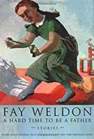 Hard Time to Be a Father Weldon, Fay - Product Image