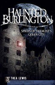 Haunted Burlington: Spirits of Vermont's Queen City (Haunted America)Lewis, Thea - Product Image