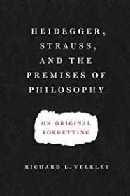 Heidegger, Strauss, and the Premises of Philosophy: On Original ForgettingVelkley, Richard L. - Product Image
