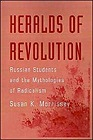 Heralds of Revolution: Russian Students and the Mythologies of Radicalism [ILLUSTRATED]Morrissey, Susan K. - Product Image
