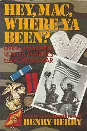 Hey, Mac, Where ya been?: Living Memories of the U.S. Marines in the Korean WarBerry, Henry - Product Image