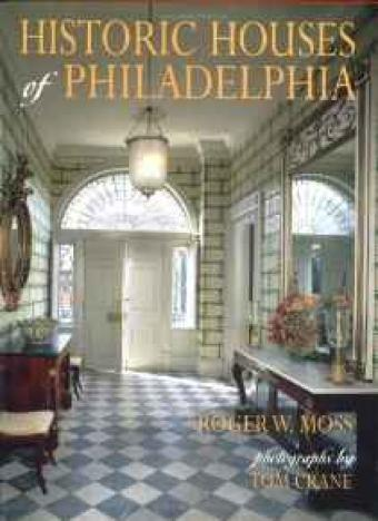 Historic Houses of Philadelphia : A Tour of the Region's Museum HomesMoss, Roger W. - Product Image