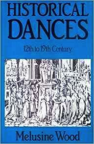 Historical Dances, 12th to 19th Century: Their Manner of Performance and Their Place in the Social Life of the TimeWood, Melusine - Product Image