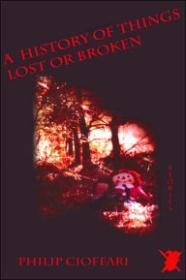 History of Things Lost or Broken, A by: Cioffari, Philip - Product Image