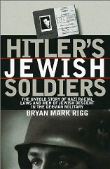 Hitler's Jewish Soldiers: The Untold Story of Nazi Racial Laws and Men of Jewish Descent in the German MilitaryRigg, Bryan Mark - Product Image