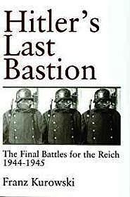 Hitlers Last Bastion: The Final Battles for the Reich 1944-1945Kurowski, Franz - Product Image