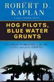 Hog Pilots, Blue Water Grunts: The American Military in the Air, at Sea, and on the GroundKaplan, Robert D. - Product Image