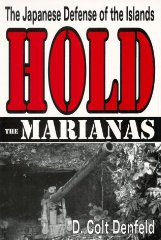 Hold the Marianas: The Japanese Defense of the Mariana IslandsDenfield, D. Colt - Product Image