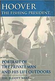 Hoover the Fishing President: Portrait of the Private Man and His Life OutdoorsWert, Hal Elliott - Product Image