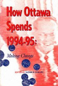 How Ottawa Spends 1994-95: Making ChangePhillips, Susan D. (Editor) - Product Image