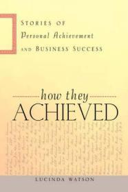 How They Achieved: Stories of Personal Achievement and Business SuccessWatson, Lucinda - Product Image