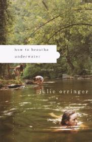 How to Breathe Underwater: StoriesOrringer, Julie - Product Image